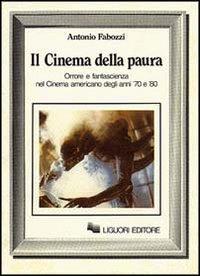 Il cinema della paura. Orrore e fantascienza nel cinema americano degli anni 70 e 80