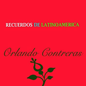 Recuerdos de Latinoamérica- Orlando Contreras