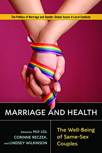 Marriage and Health: The Well-Being of Same-Sex Couples (The Politics of Marriage and Gender: Global Issues in Local Contexts)