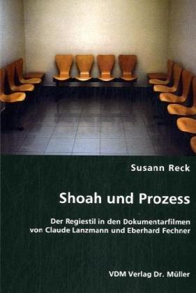 Shoah und Prozess: Der Regiestil in den Dokumentarfilmen von Claude Lanzmann und Eberhard Fechner