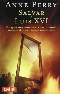 Salvar a Luis XVI par Anne Perry