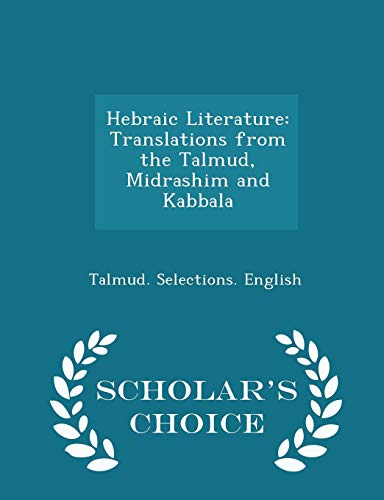 Hebraic Literature: Translations from the Talmud, Midrashim and Kabbala - Scholar's Choice Edition