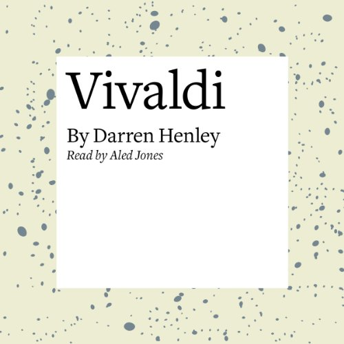 Vivaldi                   By:                                                                                                                                 Darren Henley                               Narrated by:                                                                                                                                 Aled Jones                      Length: 20 mins     1 rating     Overall 4.0