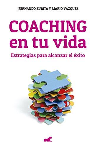 Coaching tu vida: Estrategias alcanzar éxito