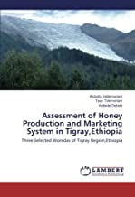 Assessment of Honey Production and Marketing System in Tigray,Ethiopia: Three Selected Woredas of Tigray Region,Ethiopia