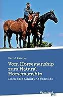 Vom Horsemanship zum Natural Horsemanship: Eisen oder barhuf und gebisslos