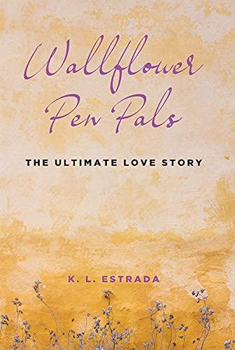 Wallflower Pen Pals: The Ultimate Love Story by [K. L. Estrada]