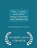 Clio, a Muse, and Other Essays Literary and Pedestrian - Scholar's Choice Edition 1296455823 Book Cover