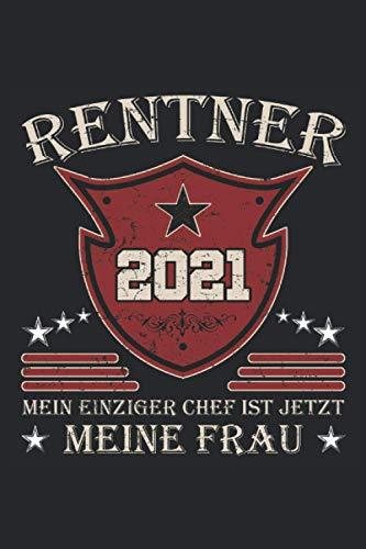 Rentner 2021 - Mein einziger Chef ist jetzt meine Frau: Witziges Rentner Notizbuch für die Rente 2021. Lustiges Renteneintritt Geschenk für Oma und ... 6'' x 9'' (15,24cm x 22,86cm) DIN A5 Liniert