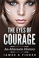The Eyes of Courage: An Alternate History