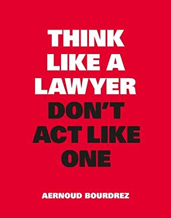 Think Like a Lawyer, Don t Act Like One: New Edition