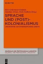 Sprache und (Post)Kolonialismus: Linguistische und interdisziplinäre Aspekte (Koloniale und Postkoloniale Linguistik / Col...