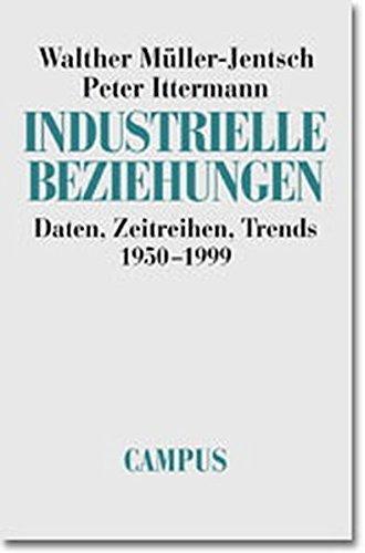 Industrielle Beziehungen: Daten, Zeitreihen, Trends 1950-1999