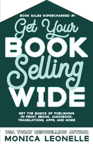 Get Your Book Selling Wide: Get the Basics of Publishing in Print, Ebook, Audiobook, Translations, Apps, and More (Book Sales Supercharged)