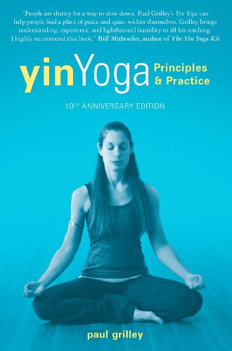 Yin Yoga: Principles and Practice — 10th Anniversary Edition