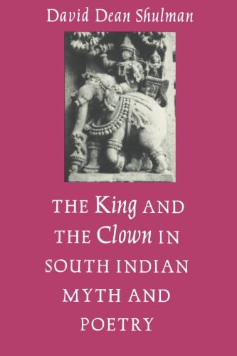The King and the Clown in South Indian Myth and Poetry (Princeton Legacy Library)