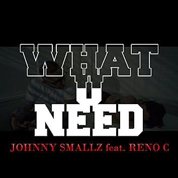What U Need (feat. Reno C)