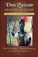 Don Quixote Around the Globe: Perceptions and Interpretations (Documentación Cervantina Tom Lathrop)