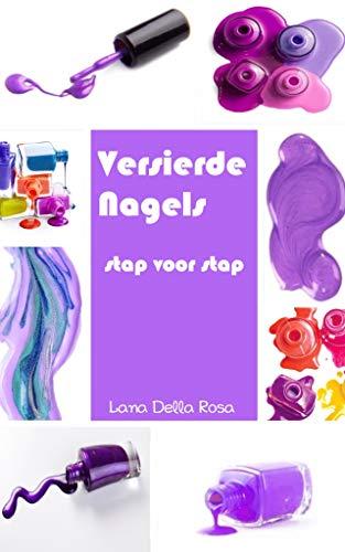 Versierde Nagels stap voor stap (Dutch Edition)