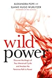 Wild Power: Discover the Magic of Your Menstrual Cycle and Awaken the Feminine Path to Power