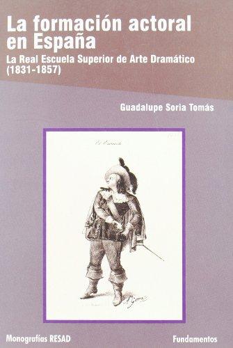 La formación actoral en España: La real escuela superior de arte dramático (1831-1857): 187 (Arte / Teoría teatral)