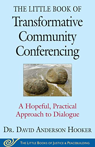 The Little Book of Transformative Community Conferencing: A Hopeful, Practical Approach to Dialogue (Justice and Peacebuilding)
