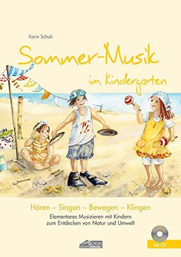 Sommer-Musik im Kindergarten (inkl. Lieder-CD): Elementares Musizieren mit Kindern zum Entdecken von Natur und Umwelt (Hören - Singen - Bewegen - Klingen)