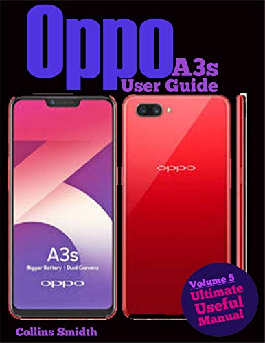 Oppo A3s User Guide: Ultimate Useful Manual; A guide you should buy with your phone (English Edition)