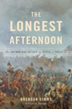 The 400 Men Who Decided the Battle of Waterloo The Longest Afternoon (Hardback) - Common