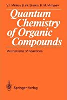 Quantum Chemistry of Organic Compounds: Mechanisms of Reactions [Special Indian Edition - Reprint Year: 2020]