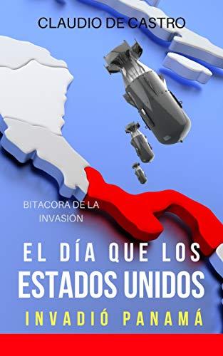 Bitácora de la Invasión: El día que Estados Unidos Invadió a ...