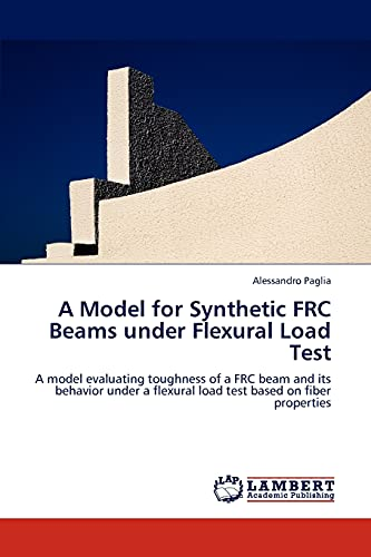 A Model for Synthetic FRC Beams under Flexural Load Test: A model evaluating toughness of a FRC beam and its behavior under a flexural load test based on fiber properties