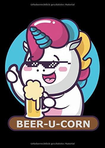Notizbuch: Bier Einhorn Beer-U-Corn Mit Sonnebrille Und Krug 120 Seiten, A4, Blanko / Skizzen, Tagebuch