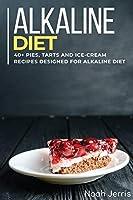 Alkaline Diet Cookbook: 40+ Pies, Tarts
