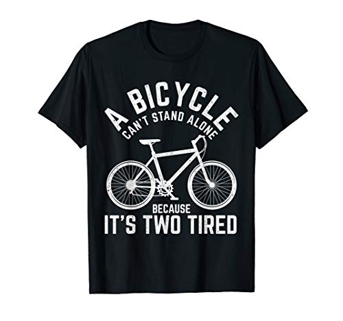 A Bicycle Can't Stand Alone Because It's Two Tired Bike T-Shirt