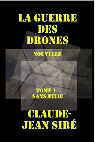 Sans pitié - La guerre des drones, tome 1 (French Edition)