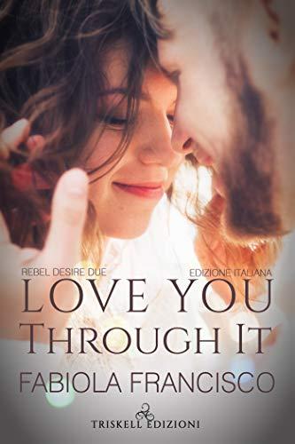 Love You Through It: Edizione italiana (Rebel Desire Vol. 2) di [Fabiola Francisco, Silvia Giordani]