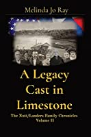 A Legacy Cast in Limestone: The Nutt/Landers Family Chronicles Volume II