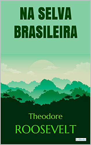 Roosevelt: Na Selva Brasileira (Aventura Histórica)