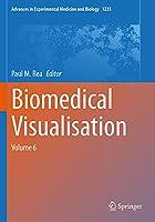 Biomedical Visualisation: Volume 6 (Advances in Experimental Medicine and Biology, 1235)