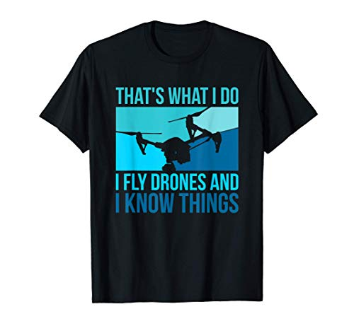 I Fly Drones & I Know Things T-Shirt