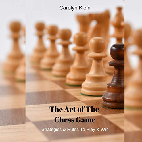 The Art of the Chess Game: Strategies & Rules to Play & Win                   By:                                                                                                                                 Carolyn Klein                               Narrated by:                                                                                                                                 Charles Galco                      Length: 36 mins     Not rated yet     Overall 0.0