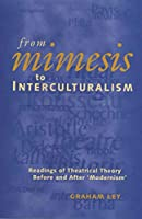 From Mimesis to Interculturalism: Readings of Theatrical Theory Before and After `Modernism (Exeter Performance Studies (Hardcover))