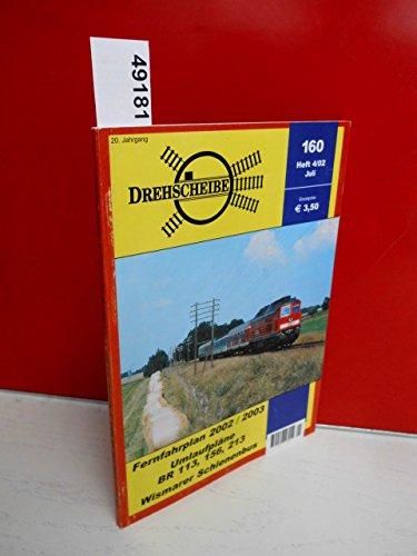 Drehscheibe . Nr. 160 Heft 4/09 Juli . ( Fernfahrplan 2002 / 2003 - Umlaufpläne BR 113, 156, 213 - Wismarer Schienenbus ) 20. Jahrgang 2002