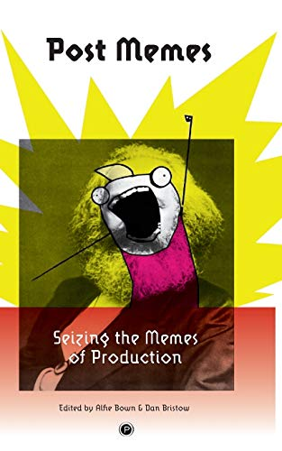Post Memes: Seizing the Memes of Production