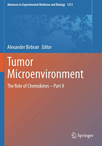 Tumor Microenvironment: The Role of Chemokines – Part A: 1231 (Advances in Experimental Medicine and Biology)