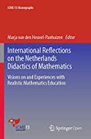 International Reflections on the Netherlands Didactics of Mathematics: Visions on and Experiences with Realistic Mathematics Education (ICME-13 Monographs)