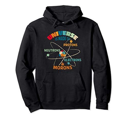 Universo hecho de protones, neutrones, imbéciles Sudadera con Capucha