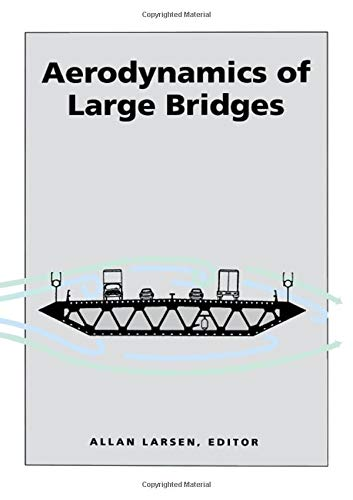 Aerodynamics of Large Bridges: Proceedings of the First International Symposium on Aerodynamics of Large Bridges, Copenhagen, Denmark, 19-21 February 1992