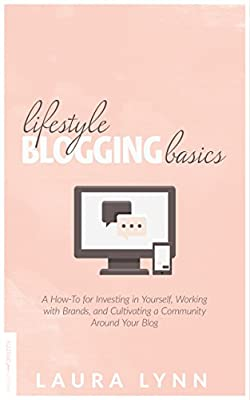 Lifestyle Blogging Basics: A How-To for Investing in Yourself, Working With Brands, and Cultivating a Community Around Your Blog